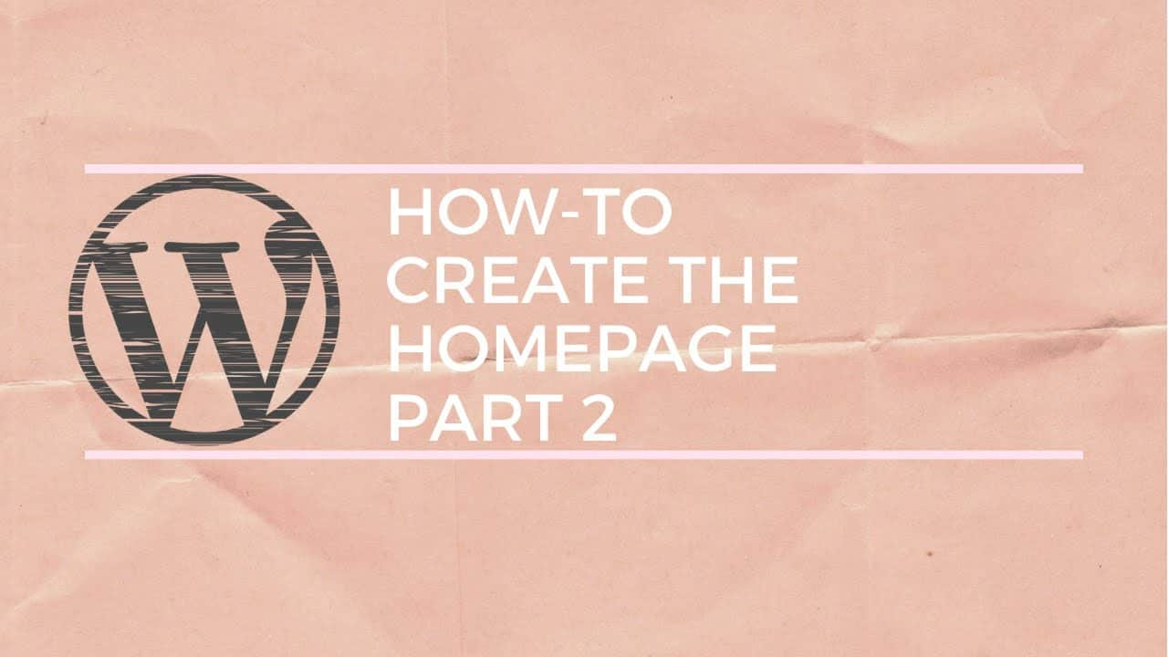 Read more about the article How to Create a WordPress Home Page for Beginners Part 2
